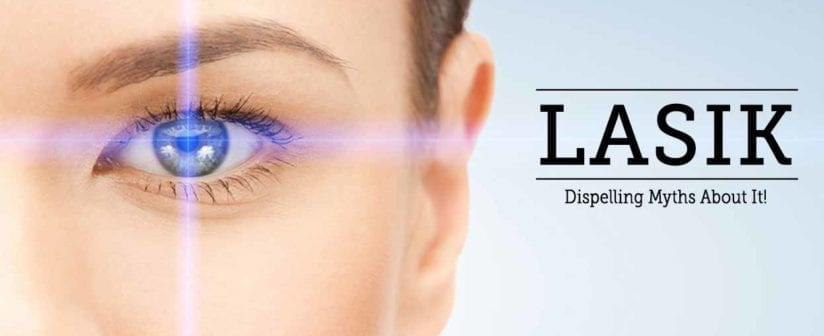 About Lasik – Dispelling Myths